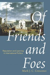 "Cover image for ""Of Friends and Foes: Reputation and Learning in International Politics."""